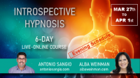 Six-Day LIVE-ONLINE Introspective Hypnosis Course with Antonio Sangio and Alba Weinman MARCH 2021